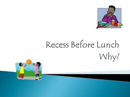 Why?.  Recess plays a key role in a child's physical, social, and academic development. Recess provides students with time to be active that helps them.