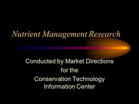 Nutrient Management Research Conducted by Market Directions for the Conservation Technology Information Center.