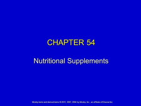 Mosby items and derived items © 2011, 2007, 2004 by Mosby, Inc., an affiliate of Elsevier Inc. CHAPTER 54 Nutritional Supplements.