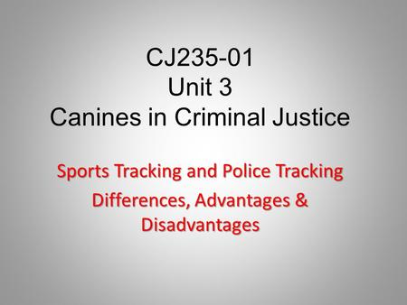 CJ235-01 Unit 3 Canines in Criminal Justice Sports Tracking and Police Tracking Differences, Advantages & Disadvantages.