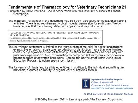 © 2004 by Thomson Delmar Learning, a part of the Thomson Corporation. Fundamentals of Pharmacology for Veterinary Technicians 21 Submitted by Callie Parr.
