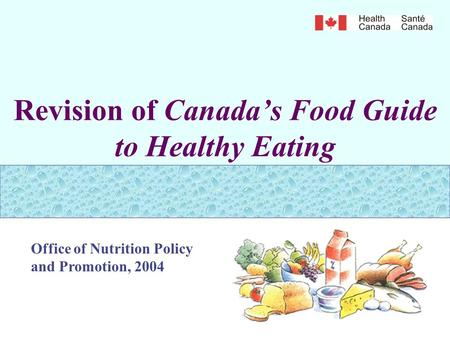 Revision of Canada's Food Guide to Healthy Eating Office of Nutrition Policy and Promotion, 2004.