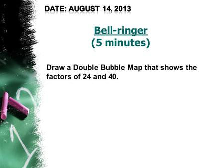 Bell-ringer (5 minutes) Draw a Double Bubble Map that shows the factors of 24 and 40.