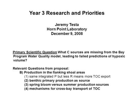 Year 3 Research and Priorities Jeremy Testa Horn Point Laboratory December 9, 2008 Primary Scientific Question What C sources are missing from the Bay.