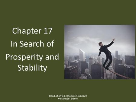 Chapter 17 In Search of Prosperity and Stability Introduction to Economics (Combined Version) 5th Edition.