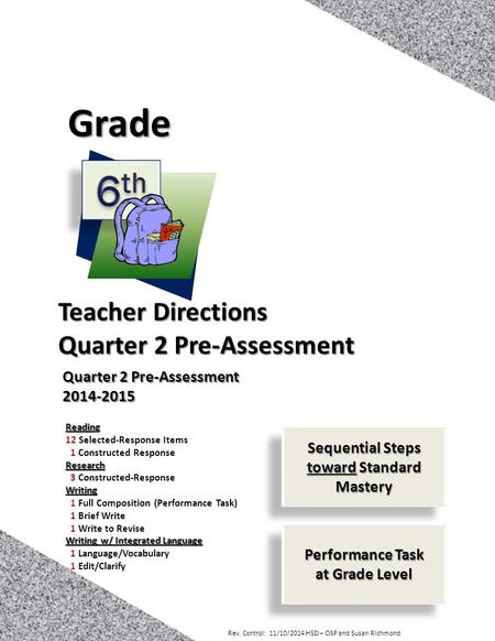 Rev. Control: 11/10/2014 HSD – OSP and Susan Richmond 1 <strong>Teacher</strong> Directions Quarter 2 Pre-Assessment Grade 2014-2015 Reading 12 Selected-Response Items.