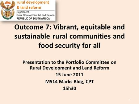 Outcome 7: Vibrant, equitable and sustainable rural communities and food security for all Presentation to the Portfolio Committee on Rural Development.