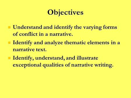 Objectives Understand and identify the varying forms of conflict in a narrative. Understand and identify the varying forms of conflict in a narrative.