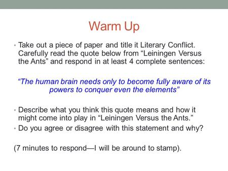 "Warm Up Take out a piece of paper and title it Literary Conflict. Carefully read the quote below from ""Leiningen Versus the Ants"" and respond in at least."
