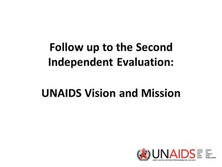 Follow up to the Second Independent Evaluation: UNAIDS Vision and Mission.