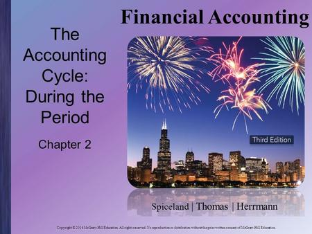Spiceland | Thomas | Herrmann Financial Accounting Copyright © 2014 McGraw-Hill Education. All rights reserved. No reproduction or distribution without.