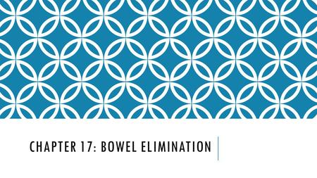 CHAPTER 17: BOWEL ELIMINATION. LEARNING OBJECTIVES Identify signs and symptoms about stool to report List factors affecting bowel elimination Describe.