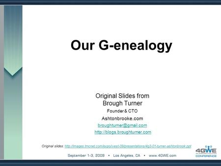 Our G-enealogy Original Slides from Brough Turner Founder & CTO Ashtonbrooke.com  Original slides: