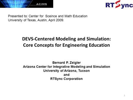 DEVS-Centered Modeling and Simulation: Core Concepts for Engineering Education Bernard P. Zeigler Arizona Center for Integrative Modeling and Simulation.