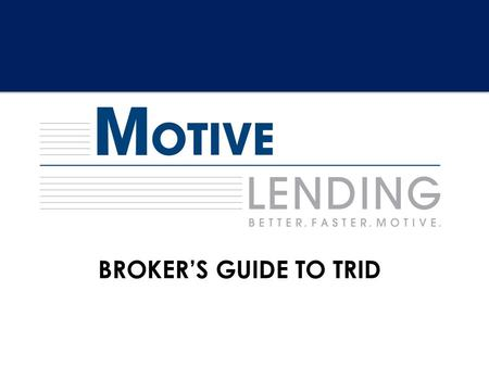 BROKER'S GUIDE TO TRID. Overview Standard Loan Estimate (LE) / Alternate Loan Estimate (LE) Combines early TIL statement and GFE The LE must be delivered.