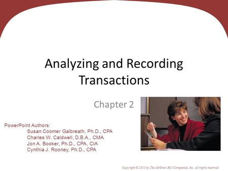 2 - 1 PowerPoint Authors: Susan Coomer Galbreath, Ph.D., CPA Charles W. Caldwell, D.B.A., CMA Jon A. Booker, Ph.D., CPA, CIA Cynthia J. Rooney, Ph.D.,