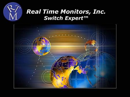 Real Time Monitors, Inc. Switch Expert™. 2 www.rtmi.com Switch Expert™ Overview Switch Expert ™ (SE) currently deployed at 80% percent of the INSIGHT-100.