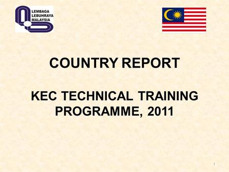 1 COUNTRY REPORT KEC TECHNICAL TRAINING PROGRAMME, 2011.