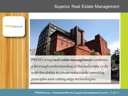 Superior Real Estate Management PREM Group | Northwest Minority Supplier Development Council | 2.23.11 PREM Group real estate management combines a thorough.