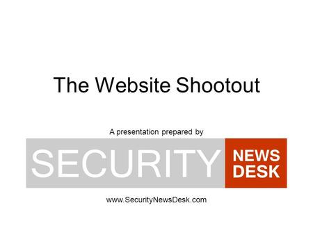The Website Shootout A presentation prepared by www.SecurityNewsDesk.com.