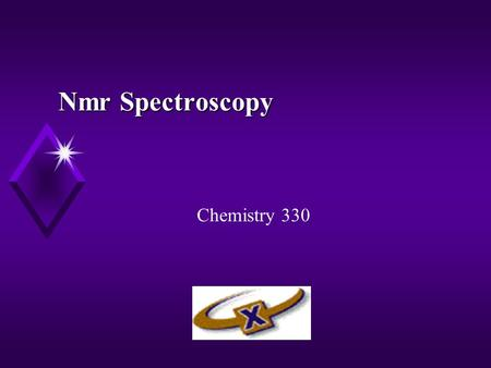 Nmr Spectroscopy Chemistry 330. 2 Objectives u Nmr basics u chemical shifts u relaxation times u 2-Dimensional Nmr experiments u COSY u NOESY u What kind.