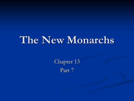 The New Monarchs Chapter 13 Part 7. The New Monarchs Many of basic institutions of the modern state were created in the High Middle Ages: Many of basic.