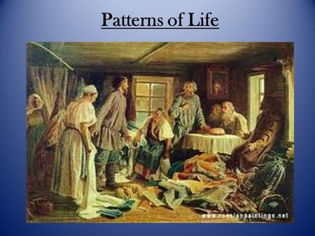 Patterns of Life. Things to Find Out: How was Russian society organized? How did religion support the social system? What daily activities shaped peasant.