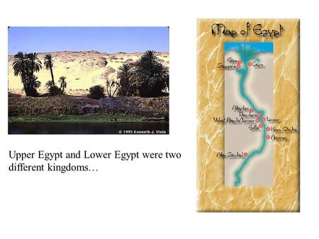 Upper Egypt and Lower Egypt were two different kingdoms…