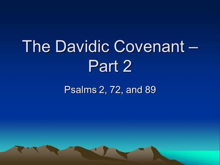 The Davidic Covenant – Part 2 Psalms 2, 72, and 89.