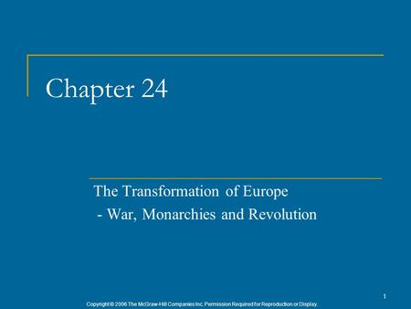 Copyright © 2006 The McGraw-Hill Companies Inc. Permission Required for Reproduction or Display. 1 Chapter 24 The Transformation of Europe - War, Monarchies.
