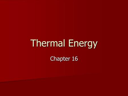 Thermal Energy Chapter 16. Temperature – related to the average kinetic energy of an object's atoms or molecules, a measure of how hot (or cold) something.