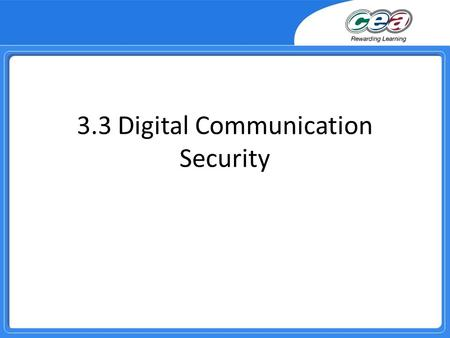3.3 Digital Communication Security. Overview Demonstrate knowledge and understanding of basic network security measures, e.g. passwords, access levels,