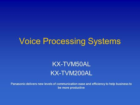 Voice Processing Systems KX-TVM50AL KX-TVM200AL Panasonic delivers new levels of communication ease and efficiency to help business to be more productive.