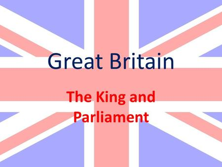 Great Britain The King and Parliament. Great Britain came into existence in 1707 when the governments of England and Scotland were united. The term British.
