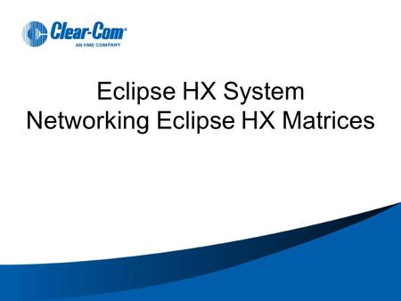 Eclipse HX System Networking Eclipse HX Matrices.