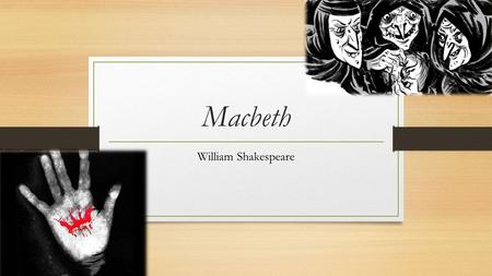 Macbeth William Shakespeare. Anticipation Guide 1. Do you believe in prophecies? 2. Do you believe everyone is in a personal battle of good versus evil?
