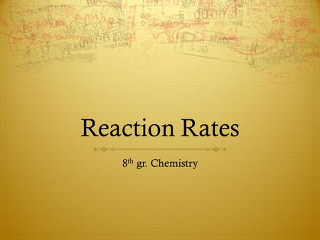 Reaction Rates 8 th gr. Chemistry Warm-up  1's and 2's turn and face the 3's and 4's  Discuss your picture in your group and pick the best picture.