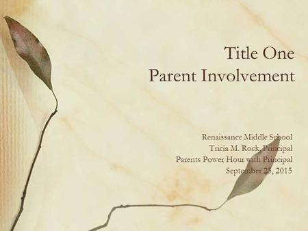 Title One Parent Involvement Renaissance Middle School Tricia M. Rock, Principal Parents Power Hour with Principal September 25, 2015.