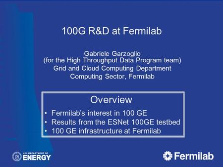 100G R&D at Fermilab Gabriele Garzoglio (for the High Throughput Data Program team) Grid and Cloud Computing Department Computing Sector, Fermilab Overview.