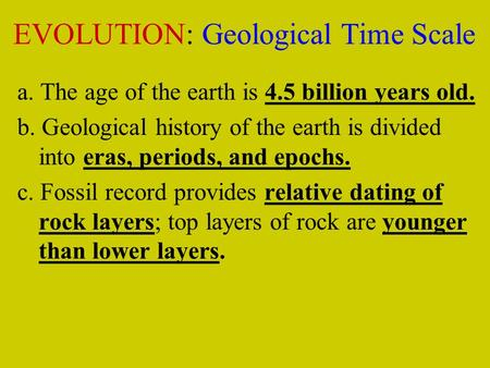 A. The age of the earth is 4.5 billion years old. b. Geological history of the earth is divided into eras, periods, and epochs. c. Fossil record provides.