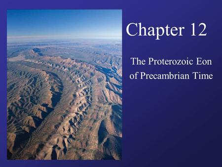 The Proterozoic Eon of Precambrian Time