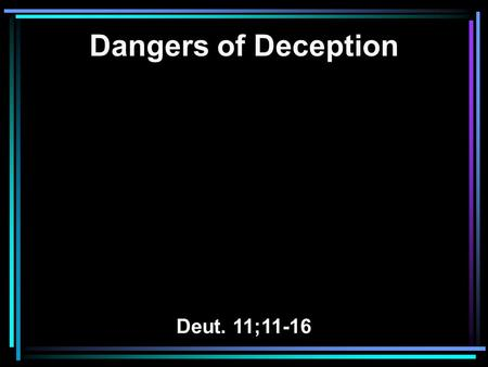 Dangers of Deception Deut. 11;11-16. 10 For the land which you go to possess is not like the land of Egypt from which you have come, where you sowed your.