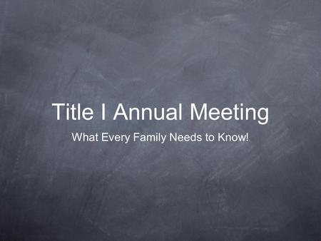 Title I Annual Meeting What Every Family Needs to Know!