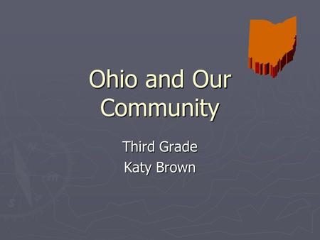 Ohio and Our Community Third Grade Katy Brown. Table of Contents ► 1. History  Objectives, Activities and Web sites ► 2. People in Societies  Objectives,
