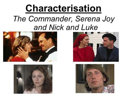 Characterisation The Commander, Serena Joy and Nick and Luke.