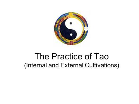 The Practice of Tao (Internal and External Cultivations)