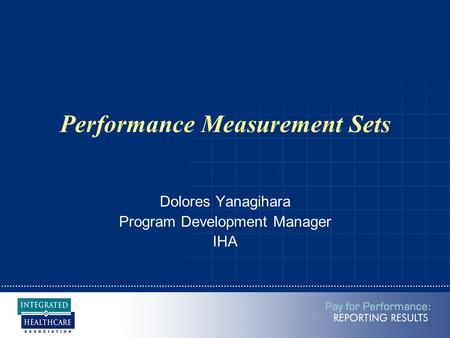 Performance Measurement Sets Dolores Yanagihara Program Development Manager IHA.