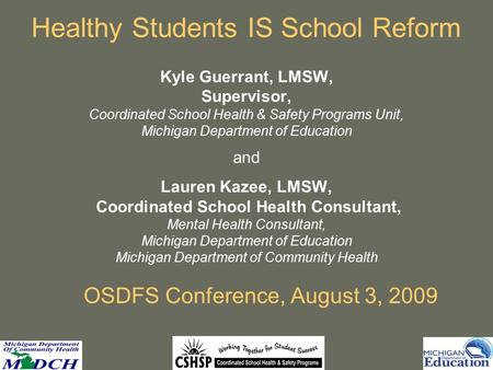 Healthy Students IS School Reform Kyle Guerrant, LMSW, Supervisor, Coordinated School Health & Safety Programs Unit, Michigan Department of Education and.