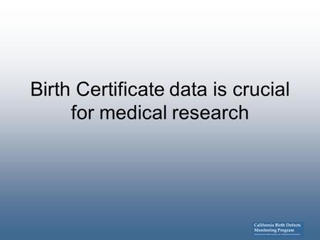 Birth Certificate data is crucial for medical research.