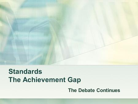 Standards The Achievement Gap The Debate Continues.